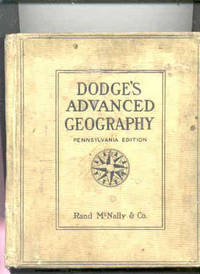 DODGE'S ADVANCED GEOGRAPHY: PART I PRINCIPLES OF GEOGRAPHY; PART II  COMPARATIVE GEOGRAPHY OF THE CONTINENTS  (PENNSYLVANIA Edition)