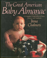 GREAT AMERICAN BABY ALMANAC A Complete Compendium of Facts, Fancies and  Traditions by  Irena Chalmers - First Edition - 1989 - from Gibson's Books and Biblio.com