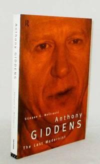Anthomny Giddens The Last Modernist