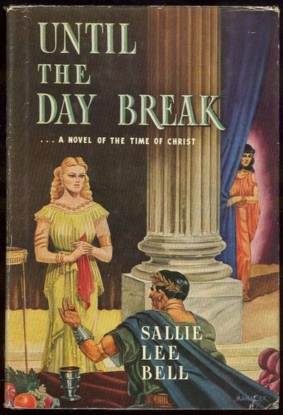 UNTIL THE DAY BREAK A Novel of the Time of Christ, Bell, Sallie Lee