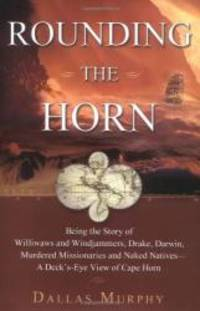 image of Rounding The Horn: Being The Story Of Williwaws And Windjammers, Drake, Darwin, Murdered Missionaries And Naked Natives--a Deck's-eye View Of Cape Horn