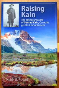 Raising Kain. The Adventurous Life of Conrad Kain, Canada's Greatest Mountaineer. Signed Copy.