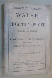 Water, and How to Apply it in Health and Disease By Professor R. B. D.  Phrenologist, Pavilion...