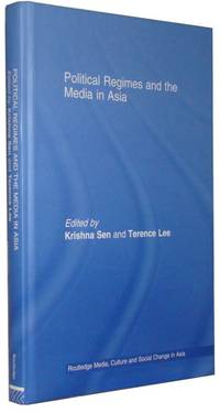 Political Regimes and the Media in Asia  Continuities, Contradictions and Change