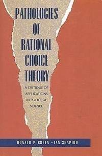 Pathologies of Rational Choice Theory: A Critique of Applications in Political Science by  Ian Shapiro Donald P. Green - Hardcover - 1994-09-28 - from Rose & Thyme NYC and Biblio.com