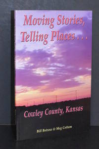 Moving Stories, Telling Places....Cowley County, Kansas