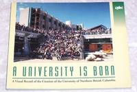 A University is Born : A Visual Record of the Creation of the University of Northern British Columbia