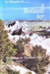 image of The Education of.a Badlands Boy. Stories From an Uncommon Life