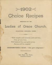 Choice Recipes. Arranged by the Ladies of Grace Church, Stafford Springs, Conn