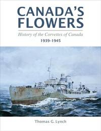 Canada's Flowers: History of the Corvettes of Canada