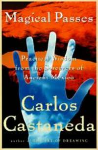 Magical Passes: The Practical Wisdom of the Shamans of Ancient Mexico by Carlos Castaneda - Hardcover - 1998-03-03 - from Books Express and Biblio.com