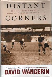 DISTANT CORNERS American Soccer's History of Missed Opportunities and Lost  Causes by  David Wangerin - First Edition - 2011 - from The Avocado Pit and Biblio.co.uk