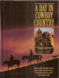 A Day in Cowboy Country: In Their Own Words, Cowboys and Ranchers from over a Dozen States...