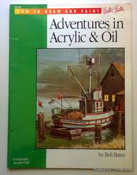 Adventures in Acrylic & Oil (How To Draw And Paint) HT186 by Bob Bates - Paperback - 1998 - from ThatBookGuy and Biblio.co.nz