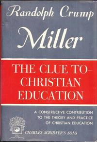 The Clue to Christian Education by  Randolph Crump Miller - 1st Edition - 1950 - from Adelaide Booksellers and Biblio.com