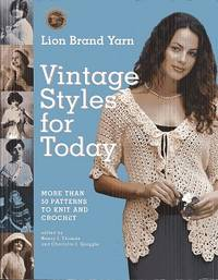 Lion Brand Yarn Vintage Styles for Today: More Than 50 Patterns to Knit and Crochet (Lion Brand Yarn)