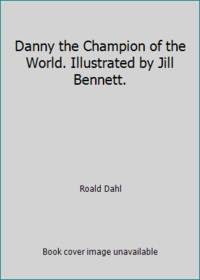 Danny the Champion of the World. Illustrated by Jill Bennett.