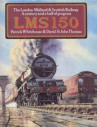 LMS 150 - The London, Midland and Scottish Railway : A Century and a Half of Progress