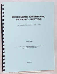 Becoming American, Seeking Justice; the immigrants' legal needs study