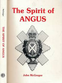 The Spirit of Angus. The War History of the County's Battalion of the Black Watch