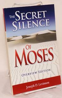 The secret silence of Moses Overview edition [an abridgement]