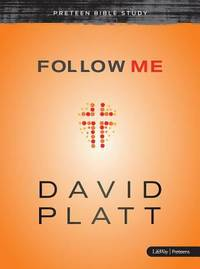 Follow Me - Preteen Bible Study by David Platt - 2013