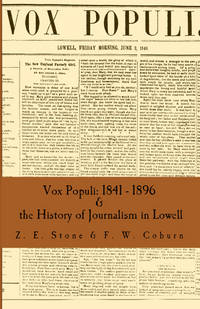 Vox Populi: 1841 - 1896  &  the History of Journalism in Lowell  a new combined edition