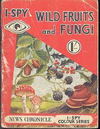 I-Spy Wild Fruits and Fungi [ I-Spy Colour Series ].