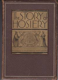 The Story of Hosiery / Designed and Written For May Hosiery Mills, Inc. in Burlington North...