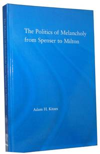 The Politics of Melancholy from Spenser to Milton