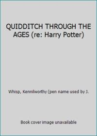 image of QUIDDITCH THROUGH THE AGES (re: Harry Potter)