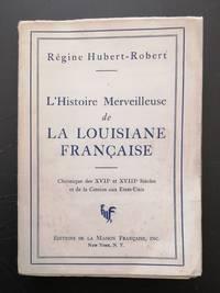 image of L'histoire merveilleuse de la Louisiane française. Chronique des XVIIe et XVIIIe siècles et de la cession aux Etats-Unis.