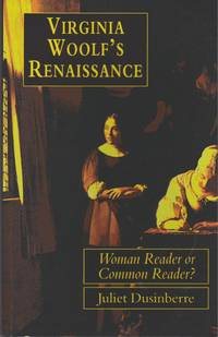 Virginia Woolf's Renaissance. woman Reader or Common Reader by Dusinberre, Juliet - 1997
