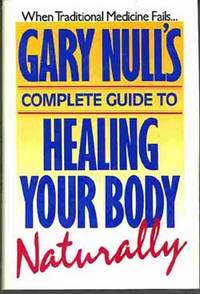 GARY NULL'S COMPLETE GUIDE TO HEALING YOUR BODY NATURALLY