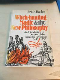 image of Witch Hunting, Magic and the New Philosophy: An Introduction to Debates of the Scientific Revolution 1450-1750
