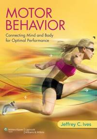 Motor Behavior : Connecting Mind and Body for Optimal Performance