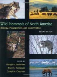 Wild Mammals of North America: Biology, Management, and Conservation by George A. Feldhamer and Bruce C. Thompson - 2003-04-03