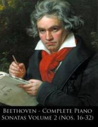 Beethoven - Complete Piano Sonatas Volume 2 (Nos. 16-32) (Beethoven Piano Sonatas) (Volume 34)