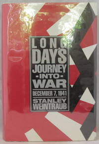 Long Day's Journey Into War December 7, 1941 by Weintraub, Stanley - 1991
