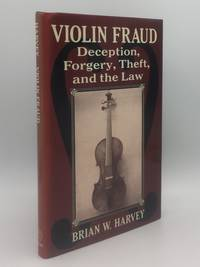 VIOLIN FRAUD Deception, Forgery, Theft, and the Law