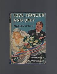 Love, Honour and Obey by  Maysie Greig - First Thus - 1943 - from Acorn Books and Biblio.co.nz