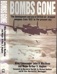 Bombs Gone : The Development and Use of British Air-Dropped Weapons From 1912 to the Present Day by  Arthur S  John A.; Hogben - 1st Edition - 1990 - from Dereks Transport Books and Biblio.co.uk