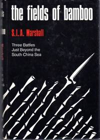 The Fields of Bamboo: Dong Tre, Trung Luong, and Hoa Hoi, Three Battles Just Beyond the South China Sea by  S.L.A Marshall - 1st printing - 1971 - from Barbarossa Books Ltd. (SKU: 50944)