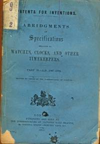 Abridgments of Specifications Relating to Watches, Clocks and Other Timekeepers. Part II - A.D. 1867-1876. [ Abridgements ]