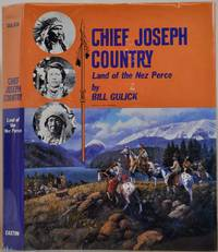 CHIEF JOSEPH COUNTRY. Land of the Nez Perce. Signed by Bill Gulick.