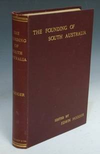 The Founding of South Australia as Recorded in the Journals of Mr. Robert Gouger, First Colonial Secretary