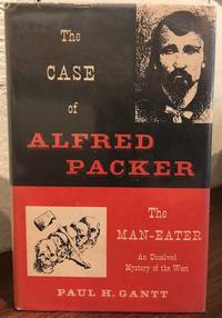THE CASE OF ALFRED PACKER The Man-Eater An Unsolved Mystery of the West