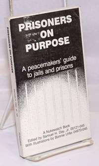Prisoners on purpose, a peacemakers\' guide to jails and prisons. With illustrations by Bonnie Urter