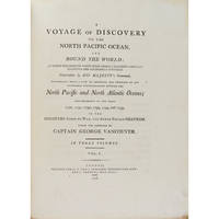 A Voyage of Discovery to the North Pacific Ocean, and round the World...performed in the years 1790, 1791, 1792, 1793, 1794, and 1795, in the Discovery sloop of war, and armed tender Chatham...
