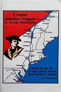 image of L'espion canadien-français de George Washington. L'odyssée de sept ans du major Clément Gosselin de La Pocatière à Yorktown